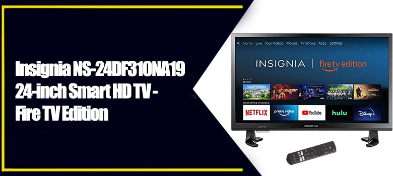 Insignia NS-24DF310NA19 Smart HD TV - Best Budget 24 Inches TV